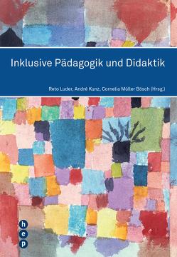 Inklusive Pädagogik und Didaktik von Kunz,  André, Luder,  Reto, Müller Bösch,  Cornelia