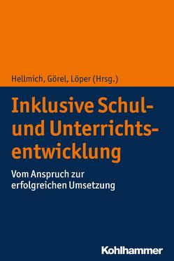 Inklusive Schul- und Unterrichtsentwicklung von Görel,  Gamze, Hellmich,  Frank, Löper,  Marwin Felix