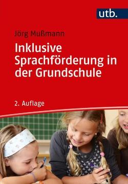 Inklusive Sprachförderung in der Grundschule von Mußmann,  Jörg