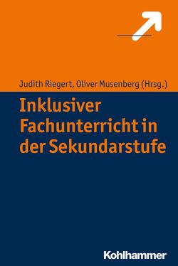 Inklusiver Fachunterricht in der Sekundarstufe von Musenberg,  Oliver, Riegert,  Judith