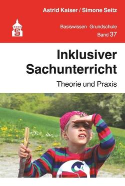 Inklusiver Sachunterricht von Kaiser,  Astrid, Seitz,  Simone