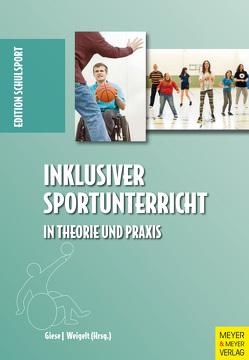 Inklusiver Sportunterricht in Theorie und Praxis von Giese,  Martin, Weigelt,  Linda