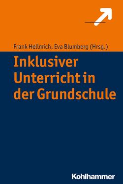 Inklusiver Unterricht in der Grundschule von Blumberg,  Eva, Hellmich,  Frank
