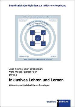 Inklusives Lehren und Lernen von Brodesser,  Ellen, Frohn,  Julia, Moser,  Vera, Pech,  Detlef