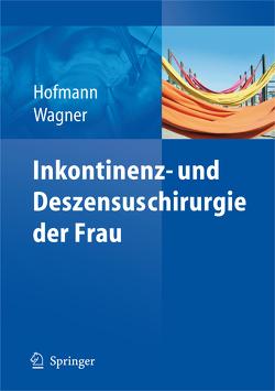 Inkontinenz- und Deszensuschirurgie der Frau von Dimpfl,  Thomas, Hofmann,  Rainer, Wagner,  Uwe