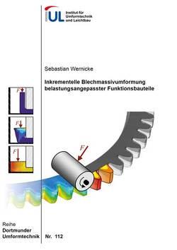 Inkrementelle Blechmassivumformung belastungsangepasster Funktionsbauteile von Wernicke,  Sebastian