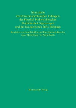 Inkunabeln der Universitätsbibliothek Tübingen, der Fürstlich Hohenzollerschen Hofbibliothek Sigmaringen und des Evangelischen Stifts Tübingen von Breith,  Astrid, Brinkhus,  Gerd, Dubowik-Baradoy,  Ewa