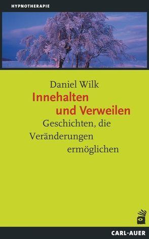 Innehalten und Verweilen von Wilk,  Daniel