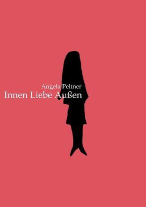 Innen Liebe Außen von Peltner,  Angela