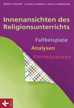 Innenansichten des Religionsunterrichts von Englert,  Rudolf, Hennecke,  Elisabeth, Kämmerling,  Markus