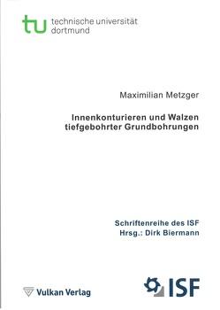 Innenkonturieren und Walzen tiefgebohrter Grundbohrungen von Biermann,  Dirk, Metzger,  Maximilian