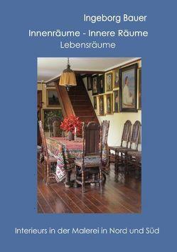 Innenräume – innere Räume – Lebensräume von Bauer,  Ingeborg