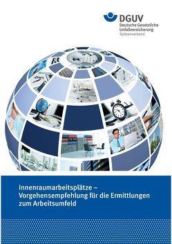Innenraumarbeitsplätze – Vorgehens empfehlung für die Ermittlungen zum Arbeitsumfeld von Deutsche Gesetzliche Unfallversicherung (DGUV),  D-10117 Berlin