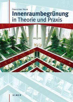 Innenraumbegrünung in Theorie und Praxis von Volm,  Christine