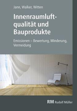 Innenraumluftqualität und Bauprodukte von Jann,  Oliver, Walker,  Gottfried, Witten,  Jutta