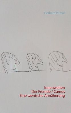 Innenwelten Der Fremde / Camus – eine szenische Annäherung von Vilmar,  Gerhard
