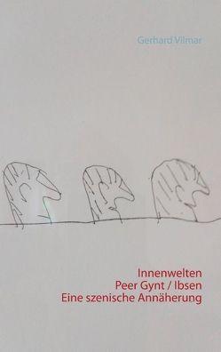 Innenwelten Peer Gynt / Ibsen Eine szenische Annäherung von Vilmar,  Gerhard