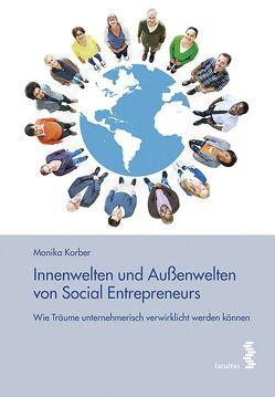 Innenwelten und Außenwelten von Social Entrepreneurs von Korber,  Monika