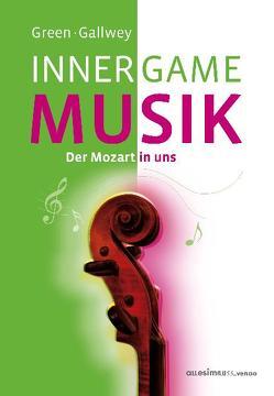 INNER GAME MUSIK von Gallwey,  W. Timothy, Green,  Barry, Hamann,  Gerhard, Pyko,  Frank