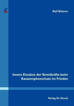 Innere Einsätze der Streitkräfte beim Katastrophenschutz im Frieden von Böhme,  Ralf