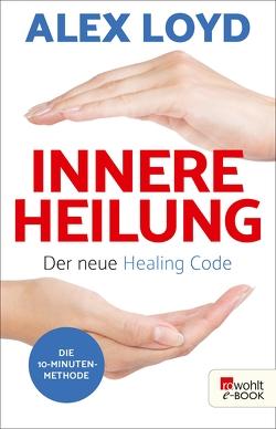 Innere Heilung: Der neue Healing Code von Imgrund,  Barbara, Loyd,  Alex