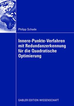 Innere-Punkte-Verfahren mit Redundanzerkennung für die Quadratische Optimierung von Schade,  Philipp