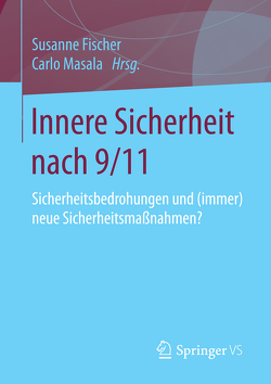 Innere Sicherheit nach 9/11 von Fischer,  Susanne, Masala,  Carlo