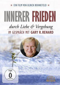 Innerer Frieden durch Liebe & Vergebung von Bohnefeld,  Ulrich, Renard,  Gary R.