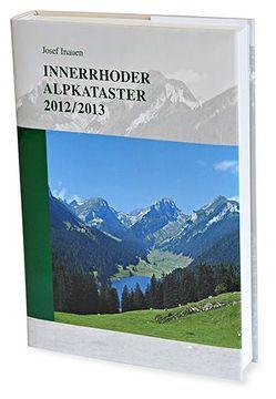 Innerrhoder Alpkataster 2012/2013 von Inauen,  Josef