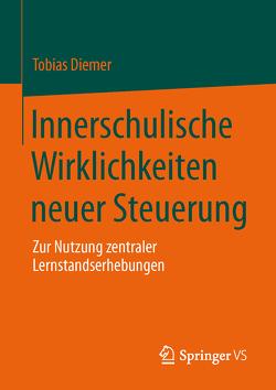 Innerschulische Wirklichkeiten neuer Steuerung von Diemer,  Tobias