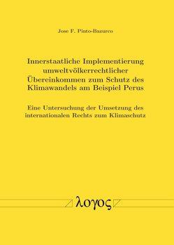 Innerstaatliche Implementierung umweltvölkerrechtlicher Übereinkommen zum Schutz des Klimawandels am Beispiel Perus von Pinto-Bazurco,  Jose