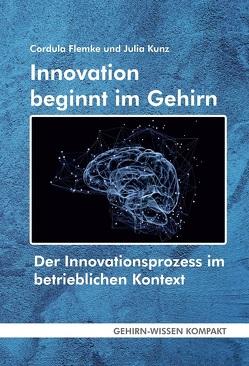 Innovation beginnt im Gehirn von Flemke,  Cordula, Kunz,  Julia