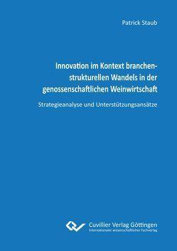 Innovation im Kontext branchenstrukturellen Wandels in der genossenschaftlichen Weinwirtschaft von Staub,  Patrick