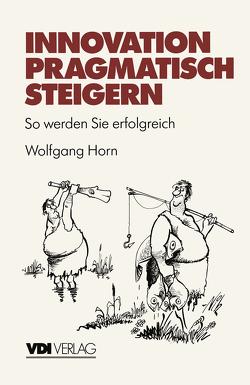 Innovation pragmatisch steigern von Horn,  Wolfgang