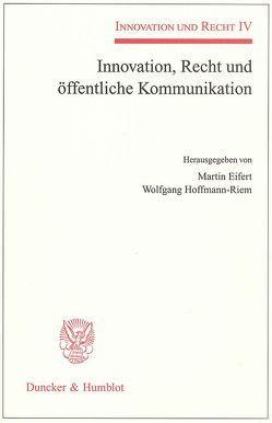 Innovation, Recht und öffentliche Kommunikation. von Eifert,  Martin, Hoffmann-Riem,  Wolfgang