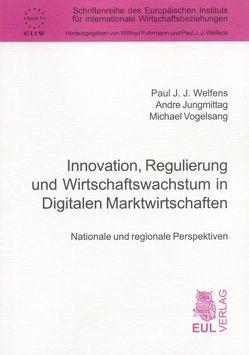 Innovation, Regulierung und Wirtschaftswachstum in Digitalen Marktwirtschaften von Jungmittag,  Andre, Vogelsang,  Michael, Welfens,  Paul J.