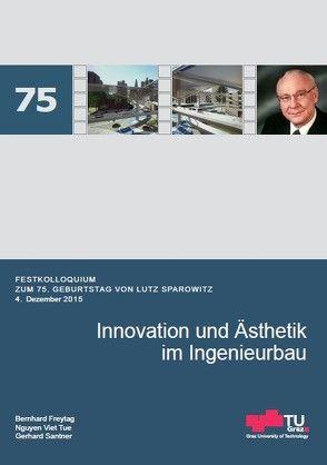 Innovation und Ästhetik im Ingenieurbau von Freytag,  Bernhard, Nguyen,  Viet Tue, Santner,  Gerhard