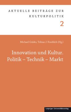 Innovation und Kultur. Politik – Technik – Markt von Grisko,  Michael, Knoblich,  Tobias J.