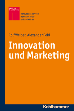 Innovation und Marketing von Diller,  Hermann, Köhler,  Richard, Pohl,  Alexander, Weiber,  Rolf
