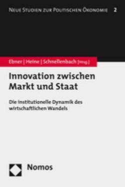 Innovation zwischen Markt und Staat von Ebner,  Alexander, Heine,  Klaus, Schnellenbach,  Jan