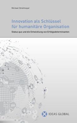 Innovationen als Schlüssel für humanitäre Organisationen von Rausch,  Roland, Stefan,  Katrin, Streitmayer,  Michael