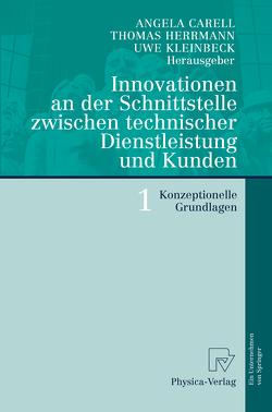 Innovationen an der Schnittstelle zwischen technischer Dienstleistung und Kunden 1 von Carell,  Angela, Herrmann,  Thomas, Kleinbeck,  Uwe