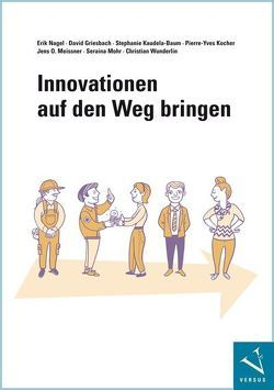 Innovationen auf den Weg bringen von Griesbach,  David, Kaudela-Baum,  Stephanie, Kocher,  Pierre-Yves, Meissner,  Jens O, Mohr,  Seraina, Nagel,  Erik, Wunderlin,  Christian