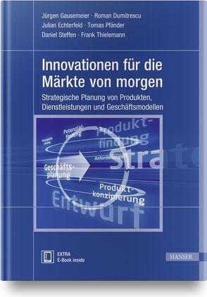 Innovationen für die Märkte von morgen von Dumitrescu,  Roman, Echterfeld,  Julian, Gausemeier,  Jürgen, Pfänder,  Tomas, Steffen,  Daniel, Thielemann,  Frank