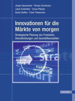 Innovationen für die Märkte von morgen von Dumitrescu,  Roman, Gausemeier,  Jürgen, Pfänder,  Tomas, Steffen,  Daniel, Thielemann,  Frank