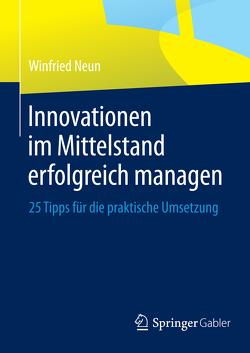 Innovationen im Mittelstand erfolgreich managen von Neun,  Winfried