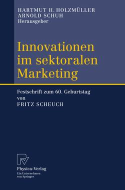 Innovationen im sektoralen Marketing von Holzmüller,  Hartmut H, Schuh,  Arnold