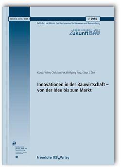 Innovationen in der Bauwirtschaft – von der Idee bis zum Markt. Abschlussbericht. von Fischer,  Klaus, Fox,  Christian, Kurz,  Wolfgang, Zink,  Klaus J.