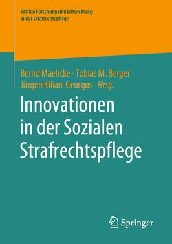 Innovationen in der Sozialen Strafrechtspflege von Berger,  Tobias M., Kilian-Georgus,  Jürgen, Maelicke,  Bernd