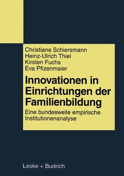 Innovationen in Einrichtungen der Familienbildung von Fuchs,  Kirsten, Pfizenmaier,  Eva, Schiersmann,  Christiane, Thiel,  Heinz-Ulrich